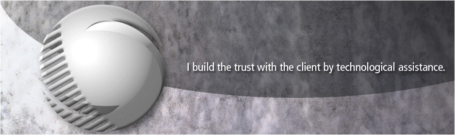 I build the trust with the client by technological assistance.